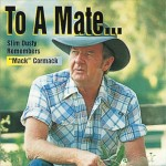 "To A Mate – Slim Dusty Remembers ""Mack"" McCormack"